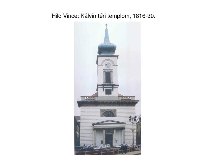 Hild Vince: Kálvin téri templom, 1816-30.