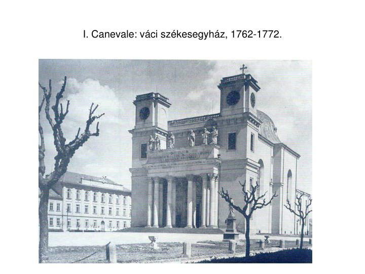 I. Canevale: váci székesegyház, 1762-1772.
