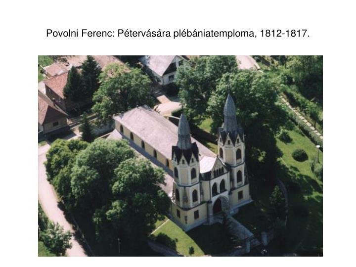 Povolni Ferenc: Pétervására plébániatemploma, 1812-1817.