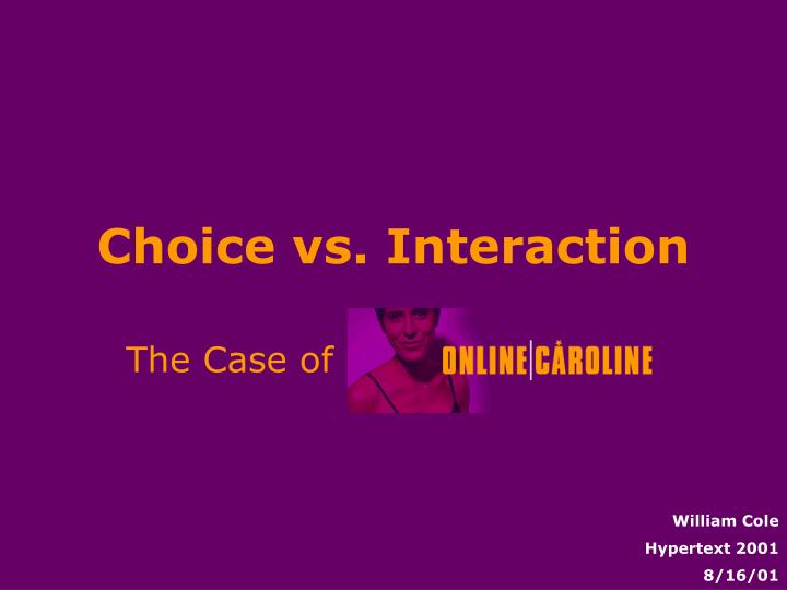 Choice vs. Interaction
