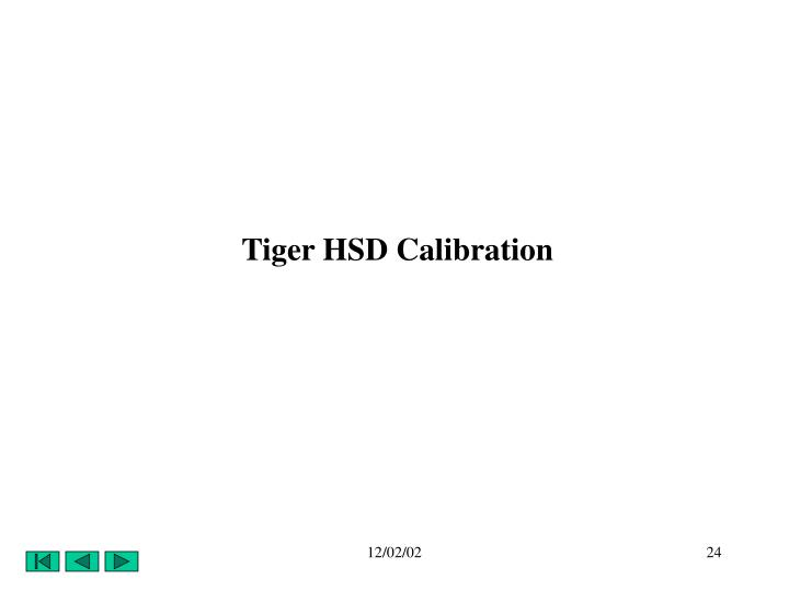 Tiger HSD Calibration