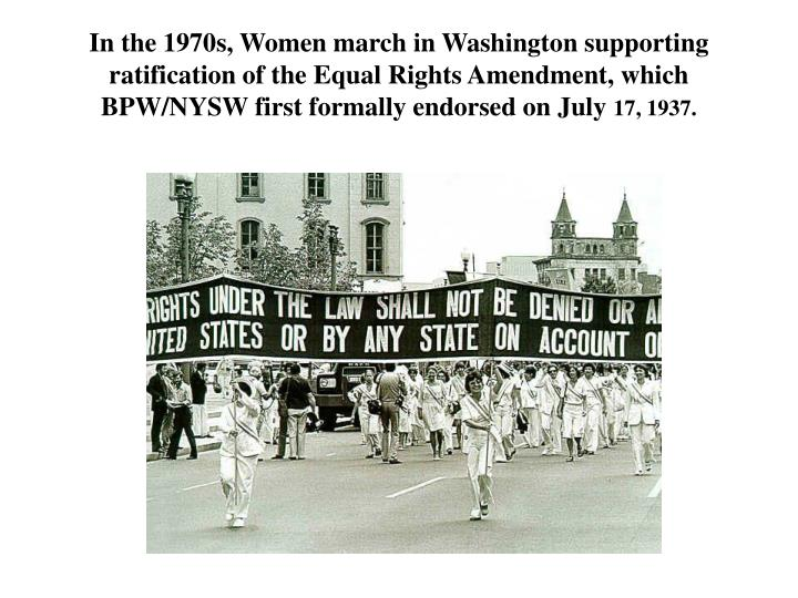In the 1970s, Women march in Washington supporting ratification of the Equal Rights Amendment, which BPW/NYSW first formally endorsed on July