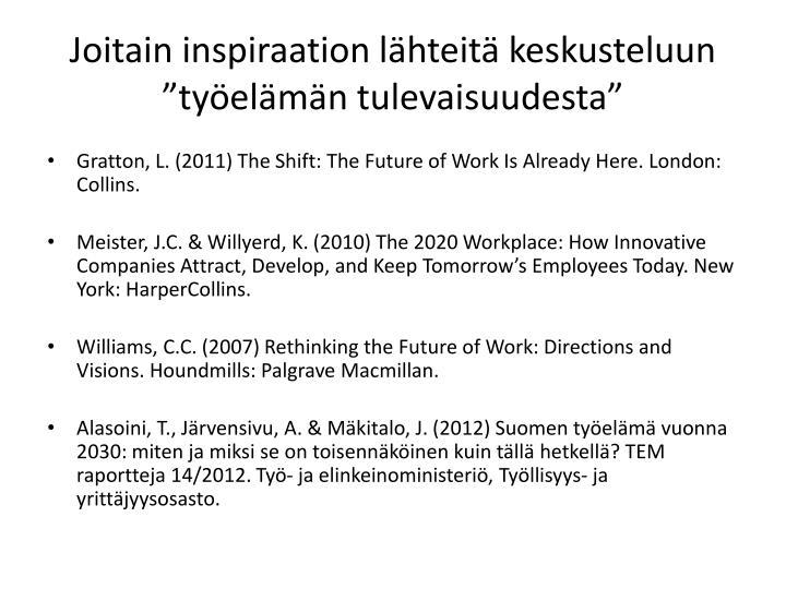 """Joitain inspiraation lähteitä keskusteluun """"työelämän tulevaisuudesta"""""""