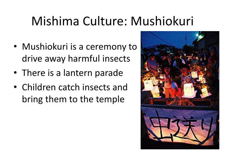 Mishima Culture: Mushiokuri