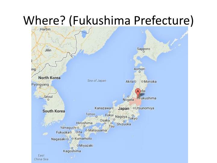 Where? (Fukushima Prefecture)