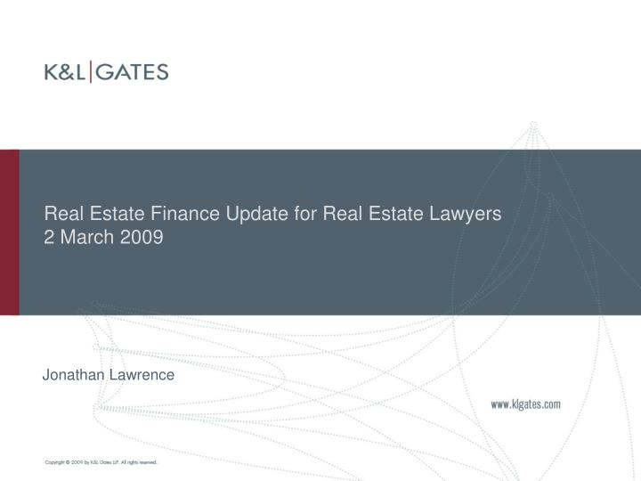 Real Estate Finance Update for Real Estate Lawyers