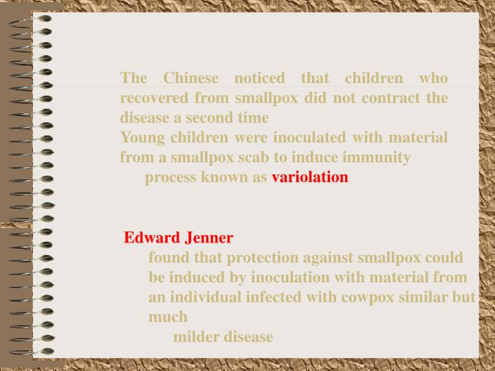 The Chinese noticed that children who recovered from smallpox did not contract the disease a second time