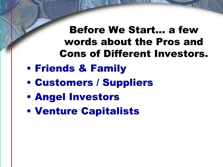 Before We Start… a few words about the Pros and Cons of Different Investors.