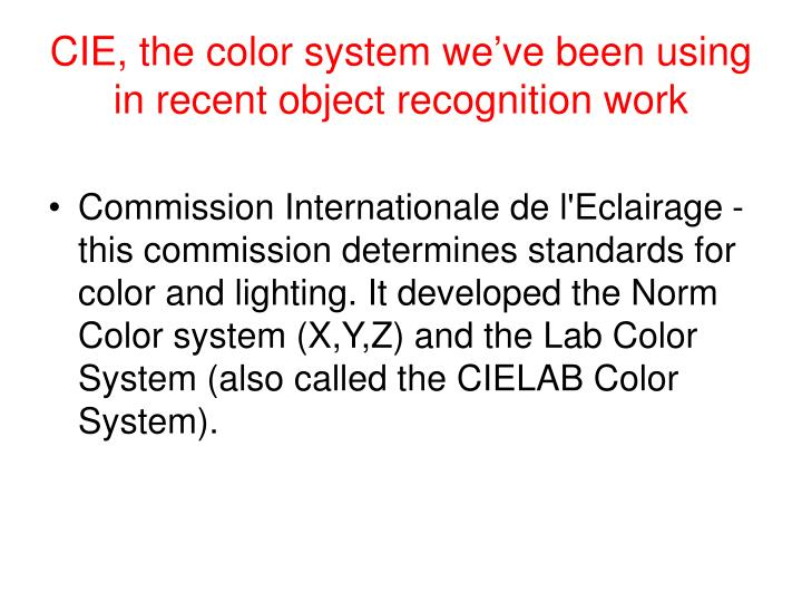 CIE, the color system we've been using in recent object recognition work