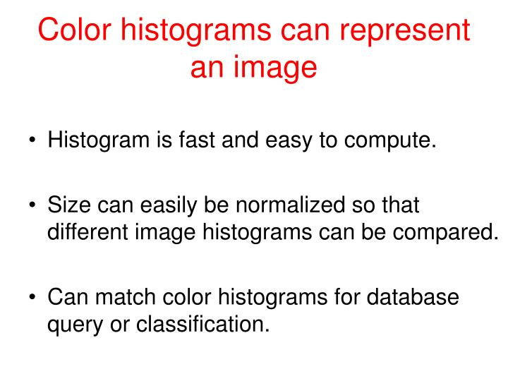 Color histograms can represent an image