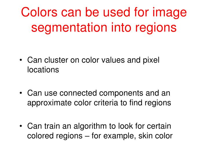 Colors can be used for image segmentation into regions