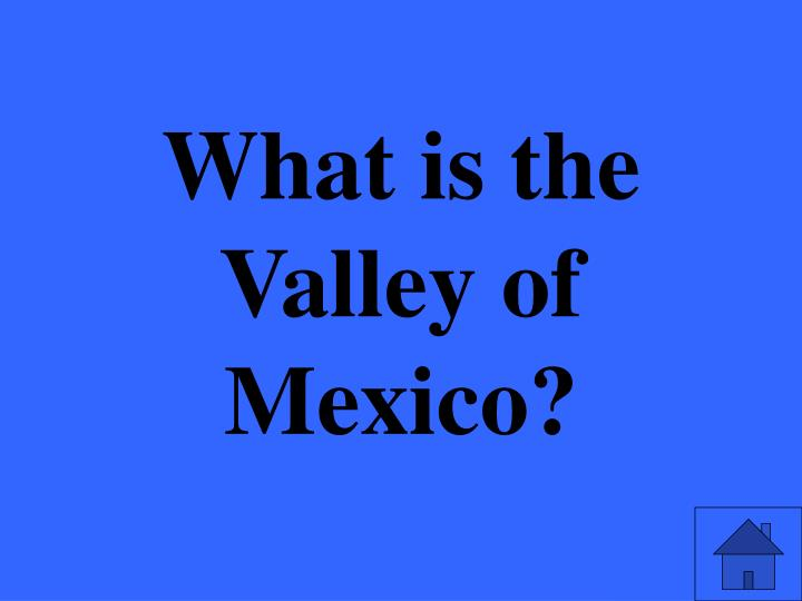 What is the Valley of Mexico?