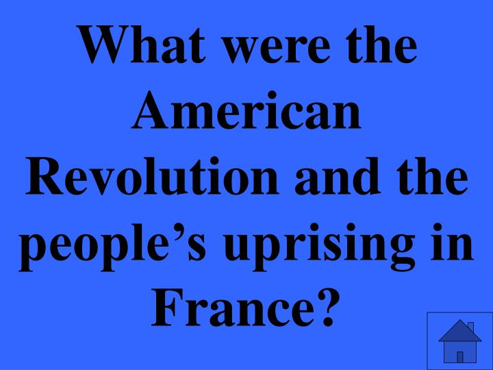 What were the American Revolution and the people's uprising in France?
