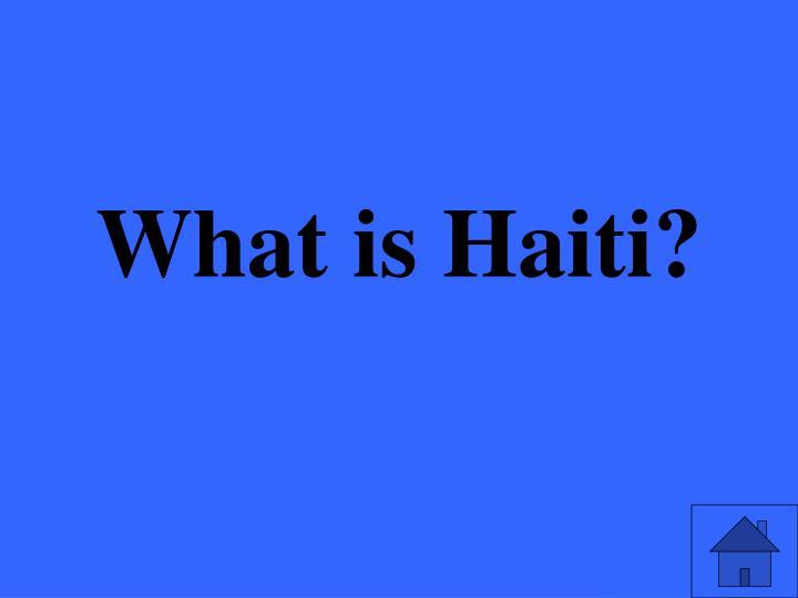 What is Haiti?