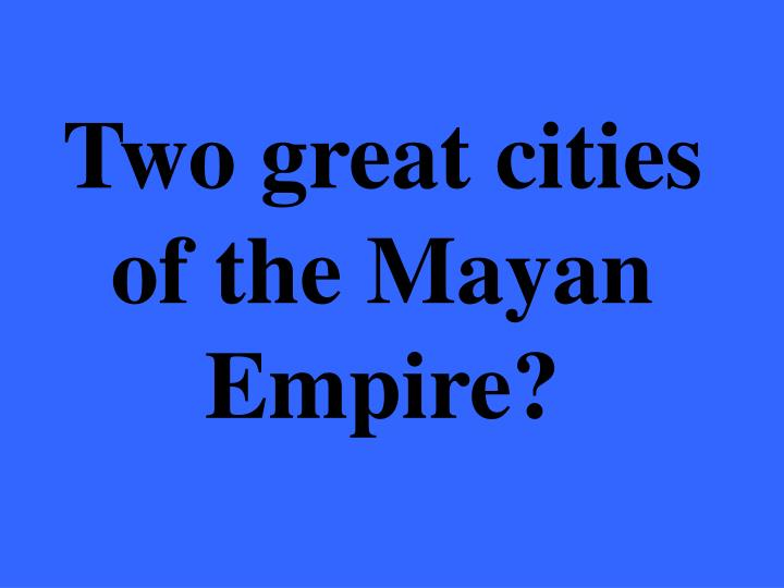 Two great cities of the Mayan Empire?