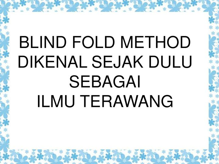 BLIND FOLD METHOD