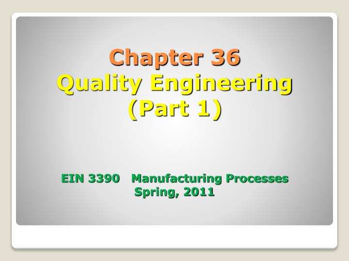 Chapter 36 quality engineering part 1 ein 3390 manufacturing processes spring 2011