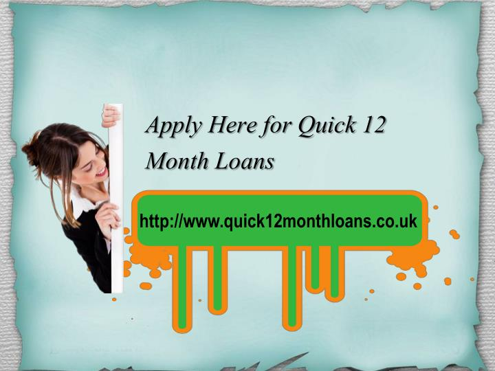 Apply Here for Quick 12 Month