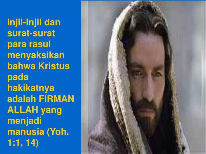 Injil-Injil dan surat-surat para rasul menyaksikan bahwa Kristus pada hakikatnya adalah FIRMAN ALLAH yang menjadi manusia (Yoh. 1:1, 14)