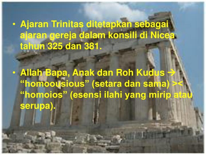 Ajaran Trinitas ditetapkan sebagai ajaran gereja dalam konsili di Nicea tahun 325 dan 381.