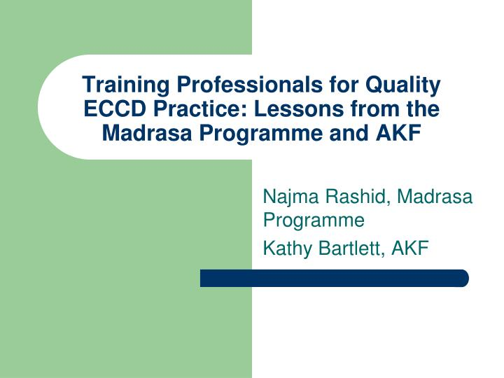 Training professionals for quality eccd practice lessons from the madrasa programme and akf