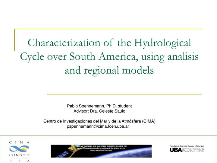 Characterization of the Hydrological Cycle over South America, using analisis and regional models