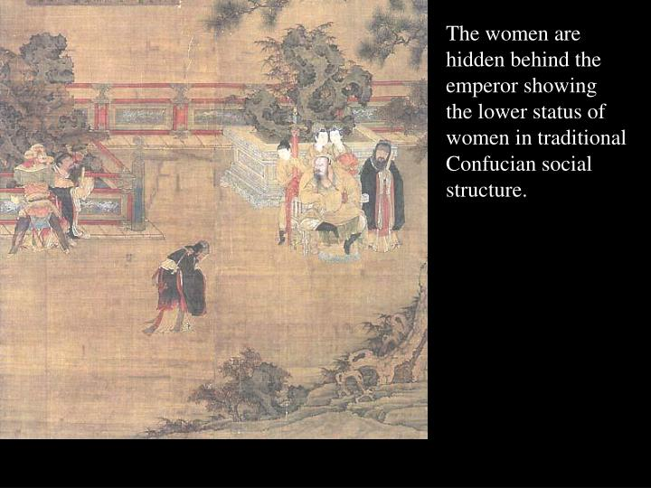 The women are hidden behind the emperor showing the lower status of women in traditional Confucian social structure.