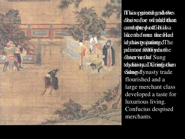It was greed and the desire for wealth that corrupted officials like the one accused in this painting. The painter reminds the observer of traditional Confucian values!