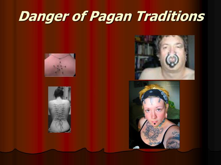 Danger of Pagan Traditions