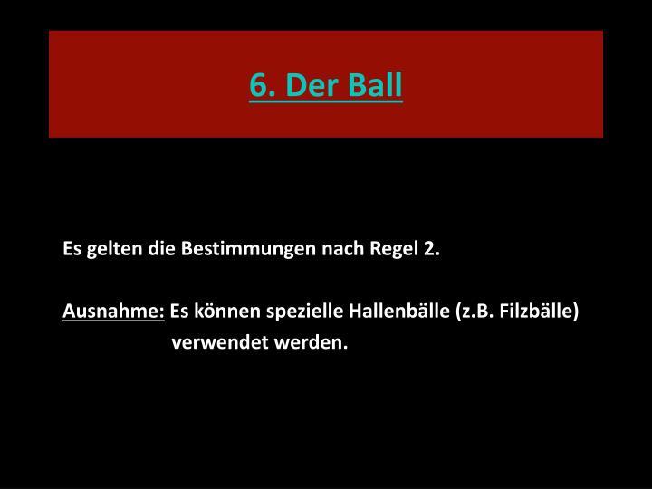 6. Der Ball