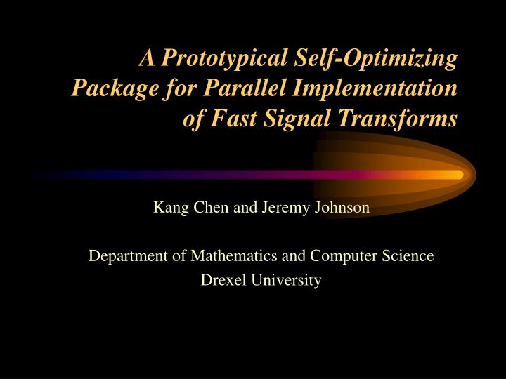 A prototypical self optimizing package for parallel implementation of fast signal transforms