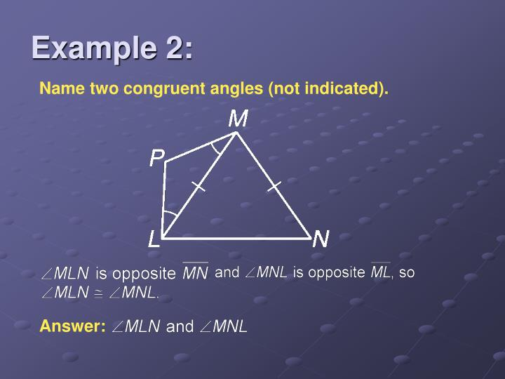 Name two congruent angles (not indicated).