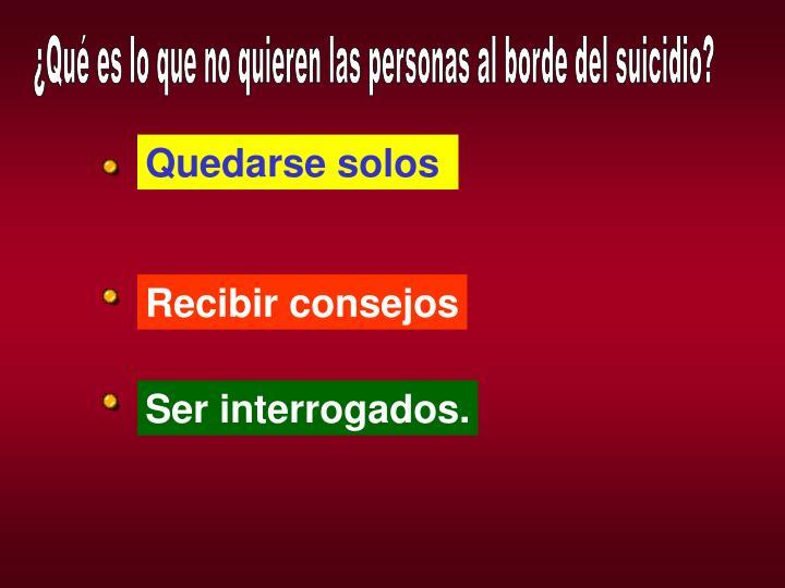 ¿Qué es lo que no quieren las personas al borde del suicidio?