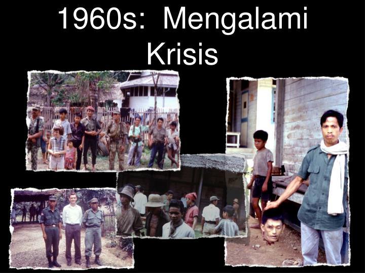 1960s:  Mengalami Krisis