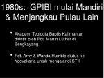 1980s gpibi mulai mandiri menjangkau pulau lain