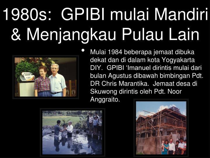 1980s:  GPIBI mulai Mandiri & Menjangkau Pulau Lain