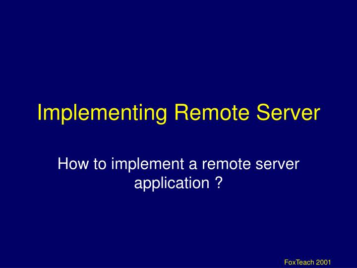 Implementing Remote Server