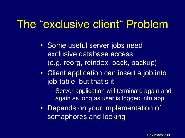 """The """"exclusive client"""" Problem"""