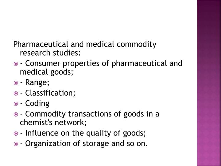 Pharmaceutical and medical commodity research studies:
