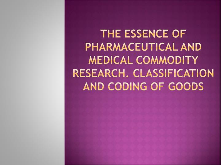 the essence of pharmaceutical and medical commodity research classification and coding of goods