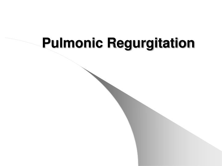 Pulmonic Regurgitation