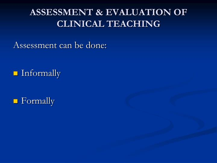 Assessment evaluation of clinical teaching1