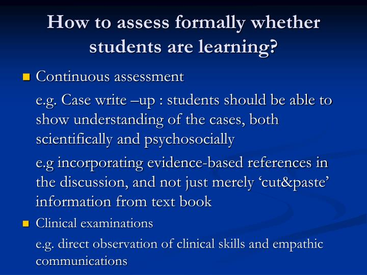 How to assess formally whether students are learning?