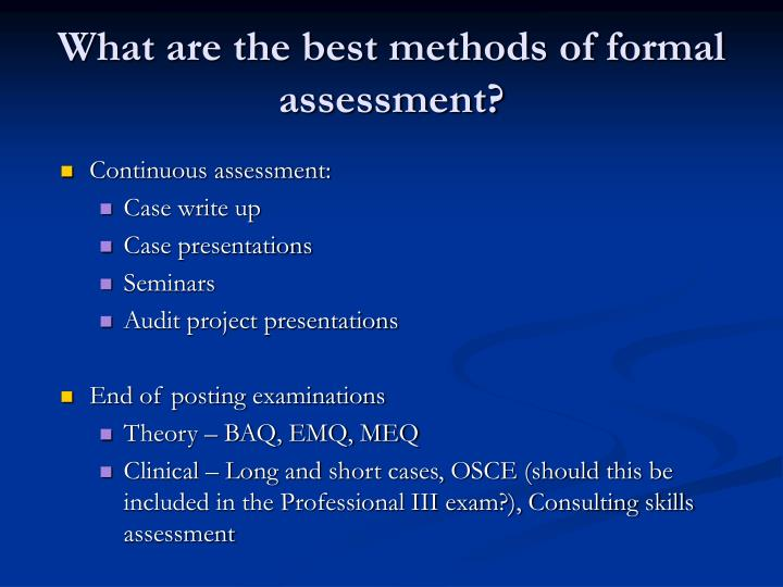 What are the best methods of formal assessment?