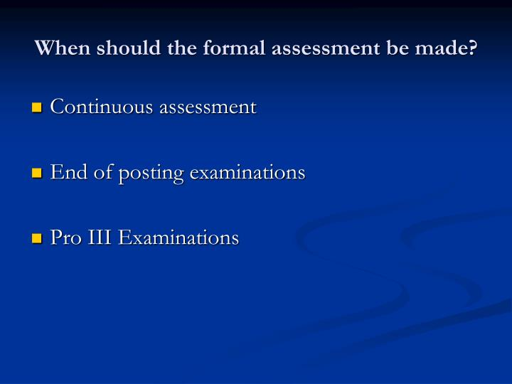 When should the formal assessment be made?