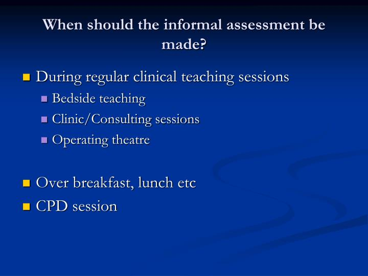 When should the informal assessment be made?