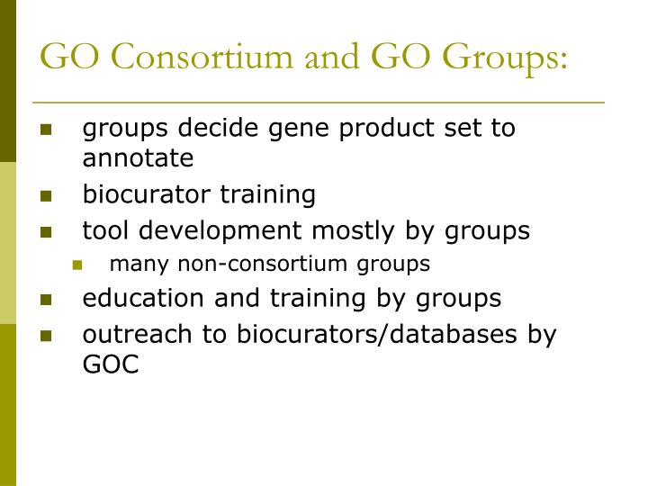 GO Consortium and GO Groups: