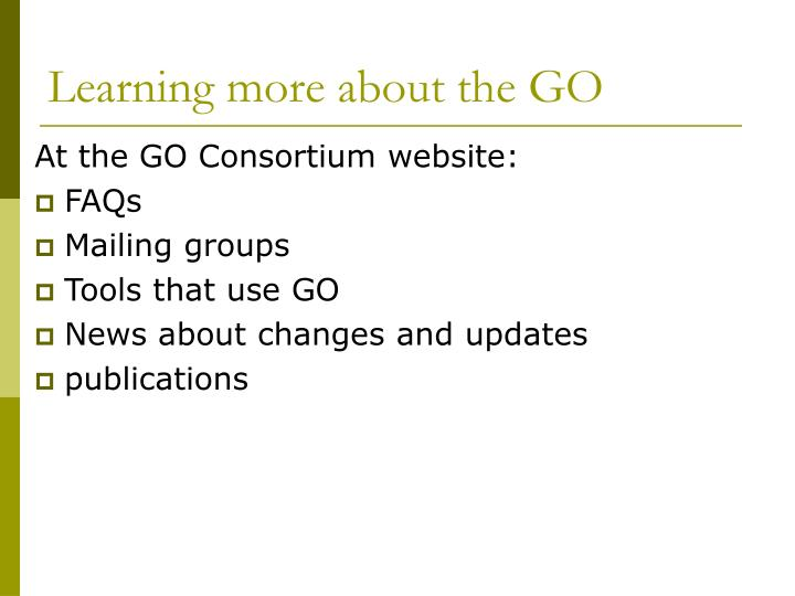Learning more about the GO