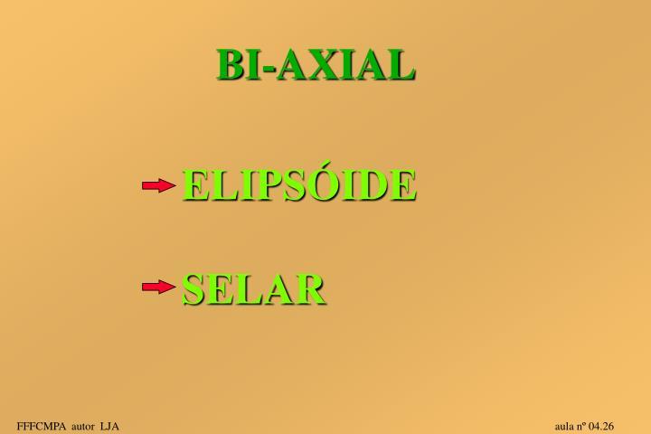 BI-AXIAL