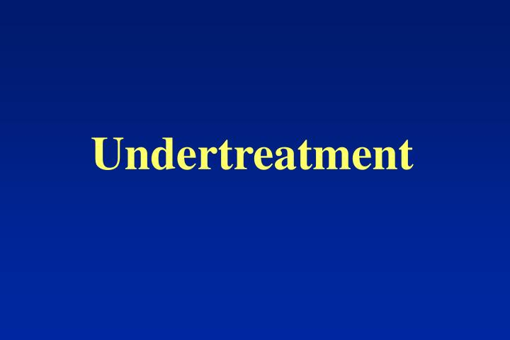 Undertreatment